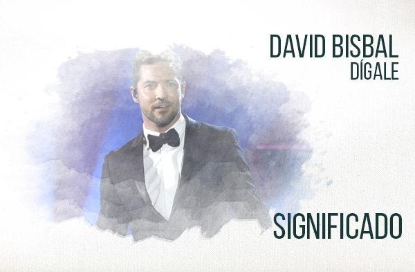 Dígale significado de la canción David Bisbal.