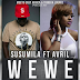 New Audio | Susumila Ft.Avril-Wewe