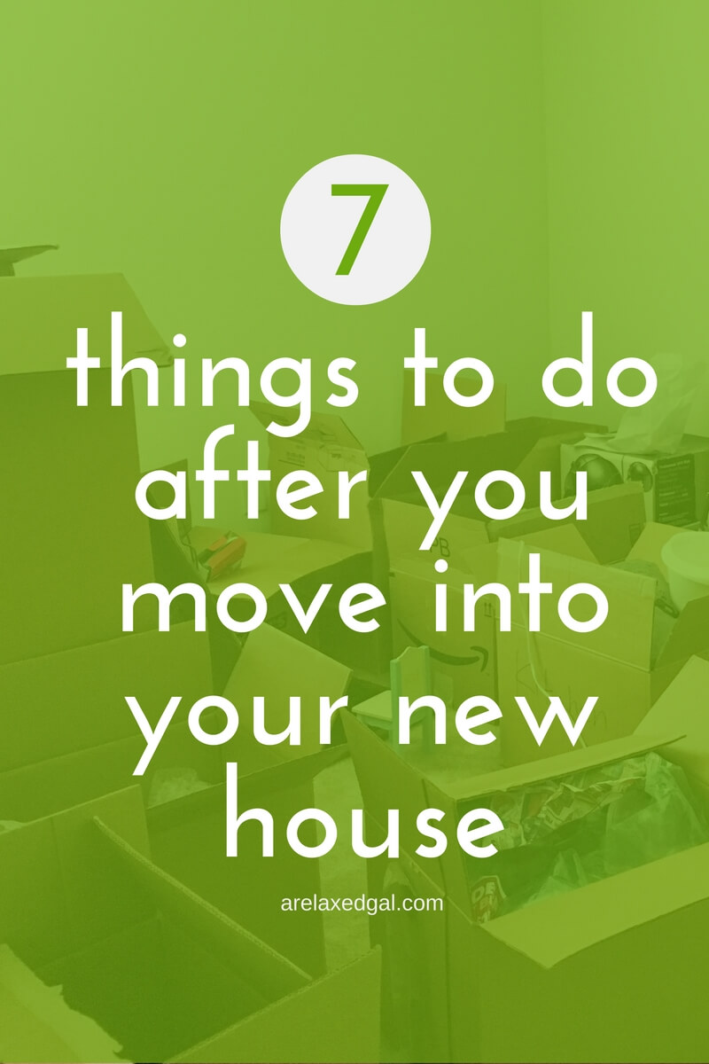 7 Things To Do After You Move Into Your New House A
