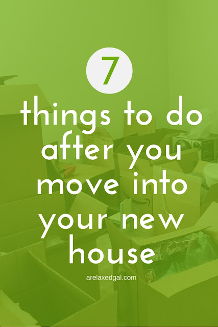 Seven things that can be just as important as unpacking that may have slipped your mind after moving into a new house. | arelaxedgal.com