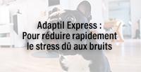 Adaptil Express : Pour réduire rapidement le stress dû aux bruits