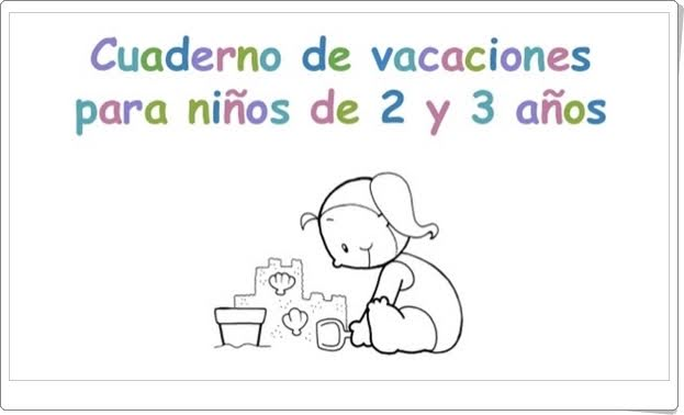 http://es.slideshare.net/laiacuenca/cuaderno-de-vacaciones-para-2-y-3-aos?qid=b226e44f-7af5-4edb-b582-82f8be89e1fe&v=default&b=&from_search=1