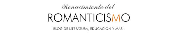 renacimiento-del-romanticismo-recomendaciones-interesantes-opinion-entradas-comentadas-iniciativa-quiero-ser-comentado-literatura-blogs-blogger