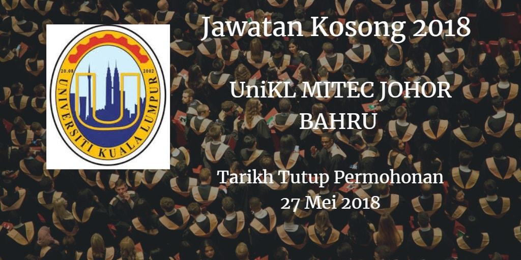 Jawatan Kosong UniKL MITEC JOHOR BAHRU  27 Mei 2018