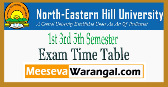North-Eastern Hill University 1st 3rd 5th Semester Time Table 2017-18