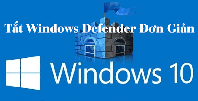 Tắt Windows Defender Win 10 đơn giản dễ làm