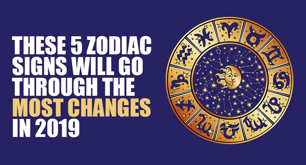 5 Signs Of The Zodiac That Will Undergo Great Changes In 2019