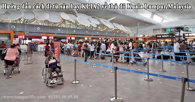Hướng dẫn cách đi từ sân bay KLIA2 về thủ đô Kuala Lumpur Malaysia