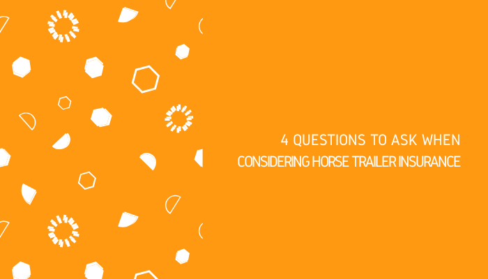 4 Questions To Ask When Considering Horse Trailer Insurance