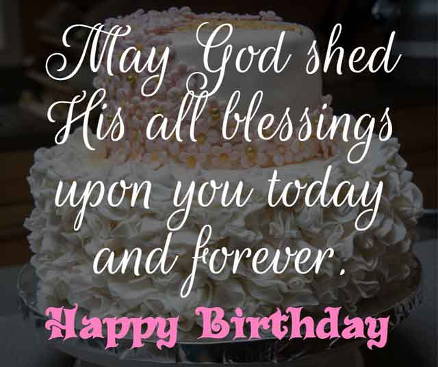 ❝ May God shed His all blessings upon you today and forever. Happy Birthday. ❞