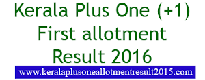 Kerala HSCAP Plus One First allotment result 2016 - DHSE +1 1st allotment 2016