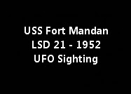USS Fort Mandan LSD 21 - 1952 UFO Sighting.