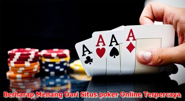 Berharap Menang Dari Situs Poker Online Terpercaya
