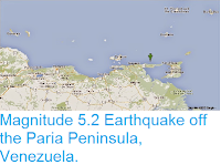http://sciencythoughts.blogspot.co.uk/2015/04/magnitude-52-earthquake-off-paria.html