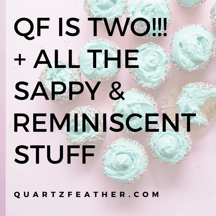 Quartzfeather is Two!!! and All the Sappy and Reminiscent Stuff