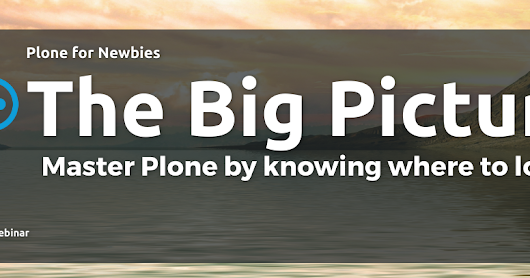 Why you had problems figuring out Plone (the webinar)