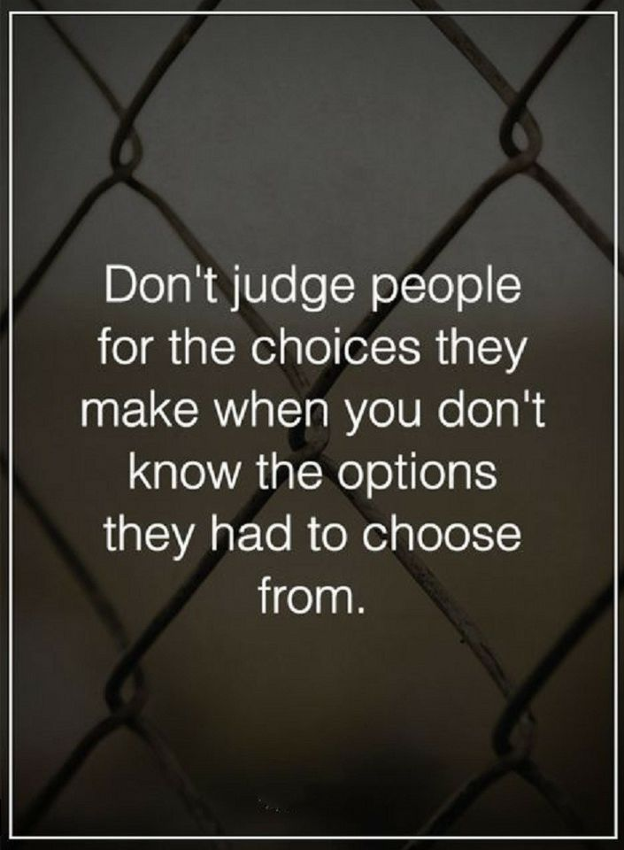 Quotes Dont Judge People For The Choices They Make When You Dont