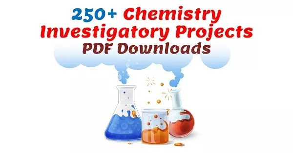 250+ Chemistry Investigatory Projects Topics For Students