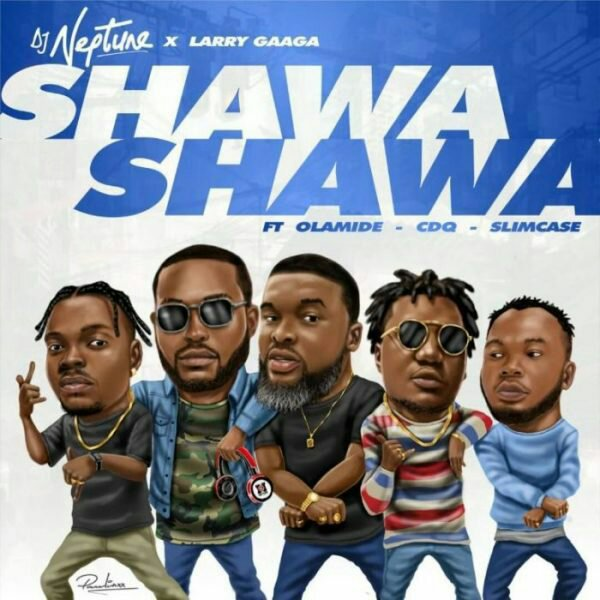 [Music] DJ Neptune – Shawa Shawa FT. Larry Gaaga ft. Olamide, CDQ & Slimcase | @olamide_YBNL , @CDQOLOWO