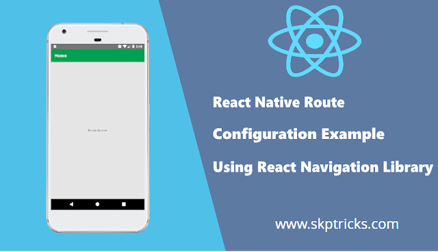 React Native Route Configuration Example Using React Navigation Library