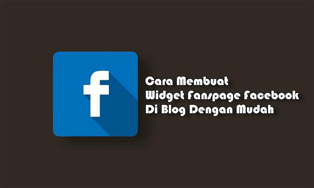 Cara Membuat dan Memasang Fanspage Facebook di Blog dengan Mudah