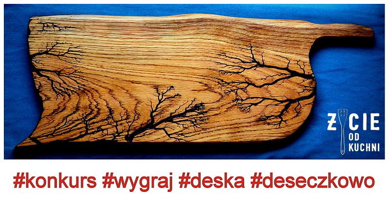 konkurs, wygraj, nagroda, deska, deseczkowo, figury lichtenberga na drewnie, zdobienie drewna, zycie od kuchni