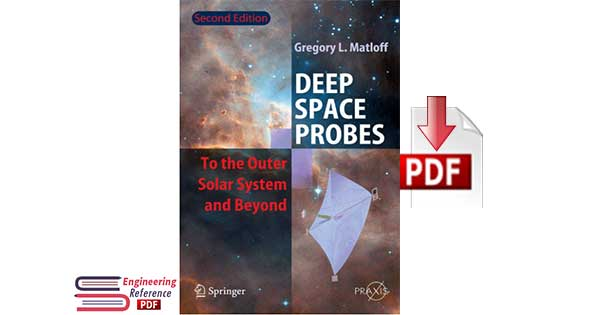 Deep Space Probes to the Outer Solar System and Beyond Second Edition by Gregory L. Matlof pdf free Download
