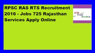 RPSC RAS RTS Recruitment 2016 - Jobs 725 Rajasthan Services Apply Online