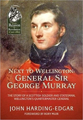 Next to Wellington. General Sir George Murray: The Story of a Scottish Soldier and Statesman, Wellington's Quartermaster General