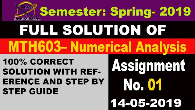 Numerical Analysis. MTH 603 Assingment No. 1 Spring 2019 Step by Step Solution