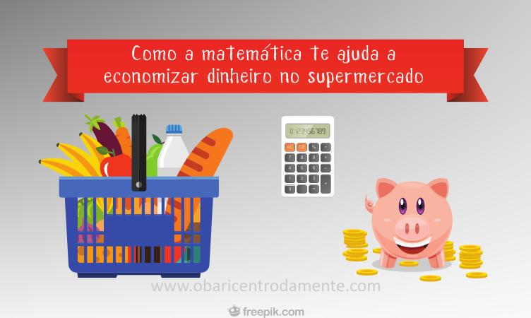 Como a matemática te ajuda a economizar dinheiro no supermercado