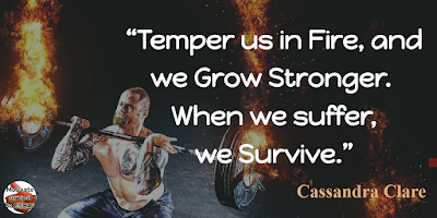 "Quotes About Strength And Motivational Words For Hard Times: ""Temper us in fire, and we grow stronger. When we suffer, we survive."" - Cassandra Clare"