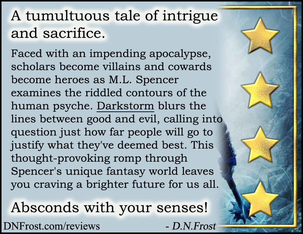 Review image from Darkstorm by M.L. Spencer: a thought-provoking romp through a unique fantasy world http://www.dnfrost.com/2017/03/darkstorm-by-ml-spencer-book-review.html A book review by D.N.Frost @DNFrost13 Part 1 of a series.