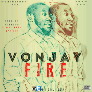 [Music Premiere] VonJay - Fire Ft. D'Merge | @Vonjeezy_