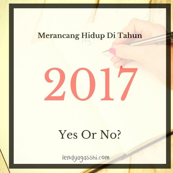 Merancang Hidup Di Tahun 2017 : Yes Or No?