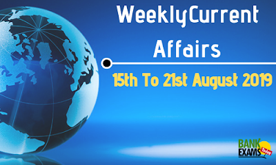 Weekly Current Affairs 15th To 21st August 2019