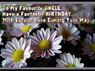 Happy Birthday wishes quotes for uncle: to my favorite uncle, have a fantastic birthday.