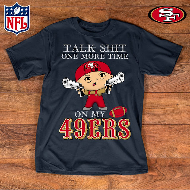 Talk Shit One More Time On My San Francisco 49ers Shirt