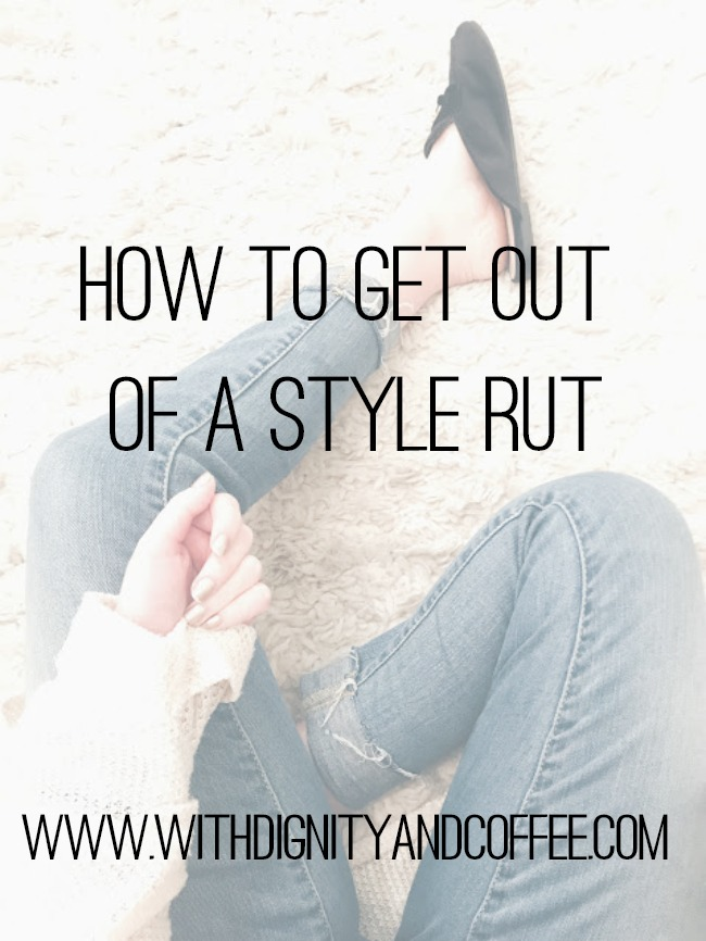 Getting Out Of A Style Rut | With Dignity & Coffee