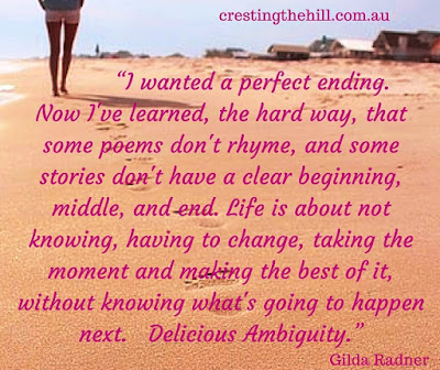 I wanted the perfect ending but life is about not knowing - delicious ambiguity