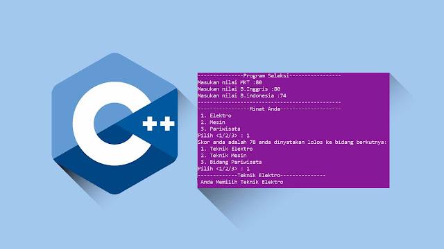 Contoh Program C++ Studi kasus seleksi (If dan Switch)
