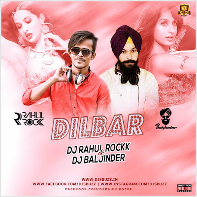 Dilbar Dilbar (2k18 Remix) – DJ Rahul Rockk x DJ Baljinder