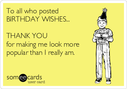 Thank You for the Birthday Wishes – Thank You All for the Birthday Greetings and Wishes