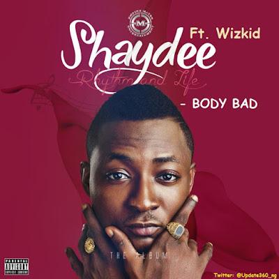 "PHOTO: Shaydee Ft. Wizkid- ""Body Bad"""