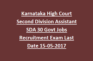 Karnataka High Court Second Division Assistant SDA 30 Govt Jobs Recruitment Exam Last Date 15-05-2017