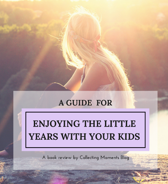 A Guide for Enjoying the Little Years with Your Kids: Stop and Smell Your Children Book Review by Collecting Moments Blog