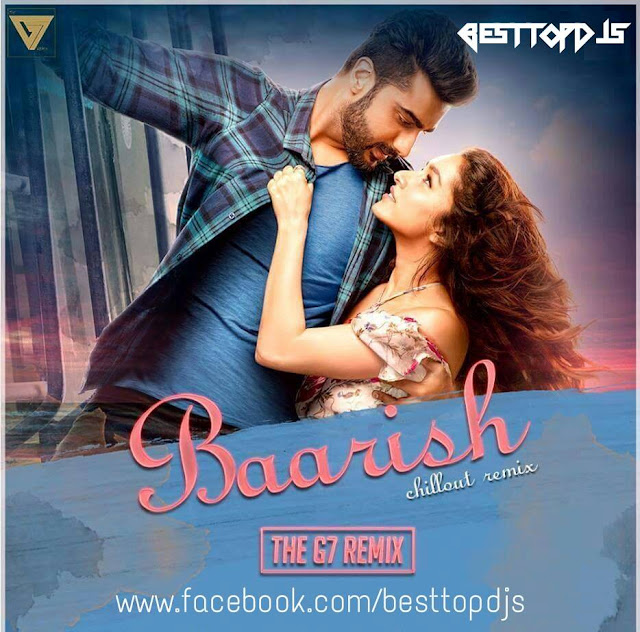 Baarish (Half Girlfriend) – Chillout Mix – The G7 Remix