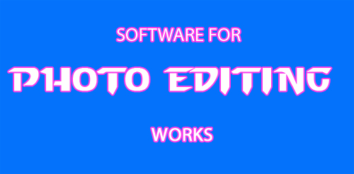 SOFTWARE FOR PHOTO EDITING WORKS