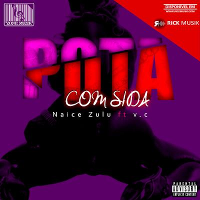 Naice Zulu feat. VC - Puta com Sida [Download] baixar nova musica descarregar agora 2019