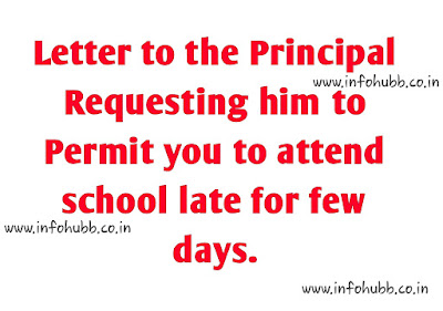 Letter to the Principal Requesting him to Permit you to attend school late for few days.